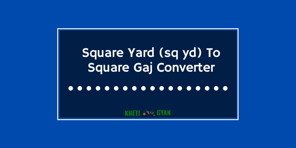 Square Yard (sq yd) To Square Gaj Conveter